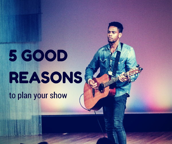 5 Good Reasons to Plan Your Show